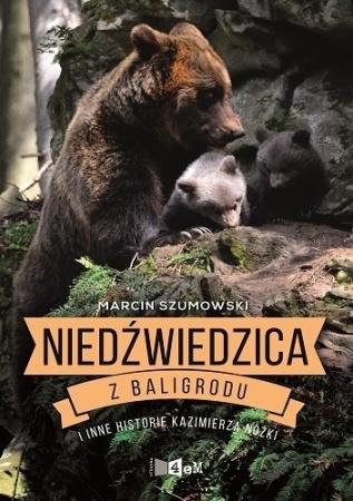 Niedzwiedzica z Baligrodu i inne historie Kazimierza Nozki.